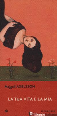 TUA VITA E LA MIA (LA) - AXELSSON MAJGULL