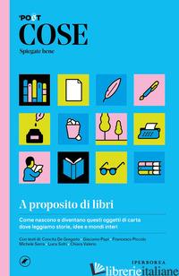 COSE, SPIEGATE BENE. A PROPOSITO DI LIBRI - CAVALLO A. (CUR.); PAPI G. (CUR.)