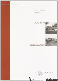 GHETTO. PIAZZA BARCHE (IL) - SULLAM SIMON LEVIS; BRUSO' FABIO