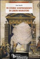 99 STORIE SORPRENDENTI DI LIBERI MURATORI - SACCHI LINO
