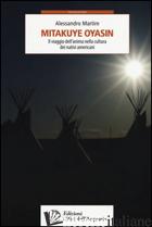 MITAKUYE OYASIN. IL VIAGGIO DELL'ANIMA NELLLA CULTURA DEI NATIVI AMERICANI - MARTIRE ALESSANDRO