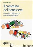 CAMMINO DEL BENESSERE. MANUALE DI RIFLESSOLOGIA ENERGETICA DEL PIEDE (IL) - NICOLLI FAUSTO