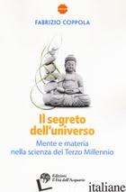 SEGRETO DELL'UNIVERSO. MENTE E MATERIA NELLA SCIENZA DEL TERZO MILLENNIO (IL) - COPPOLA FABRIZIO