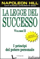 LEGGE DEL SUCCESSO. LEZIONE 1: I PRINCIPI DEL POTERE PERSONALE (LA). VOL. 2 - HILL NAPOLEON