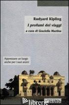 PROFUMI DEI VIAGGI (I) - KIPLING RUDYARD; MARTINA G. (CUR.)