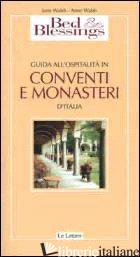 BED & BLESSINGS. GUIDA ALL'OSPITALITA' IN CONVENTI E MONASTERI D'ITALIA - WALSH JUNE; WALSH ANNE
