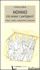 NONNO: CHI ERANO I PARTIGIANI? («NINO»: BALILLA, AVANGUARDISTA, PARTIGIANO) - PORCU' STEFANO