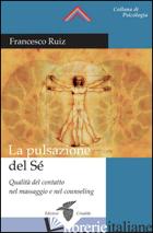 PULSAZIONE DEL SE'. QUALITA' DEL CONTATTO NEL MASSAGGIO E NEL COUNSELING (LA) - RUIZ FRANCESCO