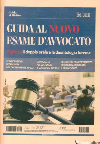GUIDA AL NUOVO ESAME D'AVVOCATO. VOL. 1: IL DOPPIO ORALE E LA DEONTOLOGIA FORENS -