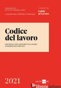 CODICE DEL LAVORO. DISCIPLINA DEL RAPPORTO DI LAVORO SUBORDINATO PRIVATO - TOFFOLETTO F. (CUR.); PUCCI P. (CUR.)