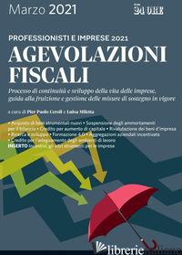 AGEVOLAZIONI FISCALI 2021. PROFESSIONISTI E IMPRESE - CEROLI P. (CUR.); MILETTA L. (CUR.)