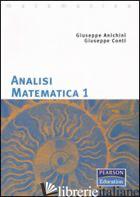 ANALISI MATEMATICA 1 - ANICHINI GIUSEPPE; CONTI GIUSEPPE; SPADINI MARCO