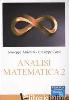 ANALISI MATEMATICA 2 - ANICHINI GIUSEPPE; CONTI GIUSEPPE; SPADINI MARCO