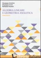 ALGEBRA LINEARE E GEOMETRIA ANALITICA. ESERCIZIARIO - ANICHINI GIUSEPPE; CONTI GIUSEPPE; PAOLETTI RAFFAELLA