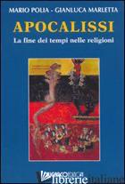 APOCALISSI. LA FINE DEI TEMPI NELLE RELIGIONI - POLIA MARIO; MARLETTA GIANLUCA