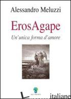 EROSAGAPE. UN'UNICA FORMA D'AMORE - MELUZZI ALESSANDRO
