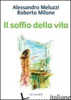 SOFFIO DELLA VITA (IL) - MELUZZI ALESSANDRO; MILONE ROBERTO