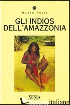 INDIOS DELL'AMAZZONIA (GLI) - POLIA MARIO