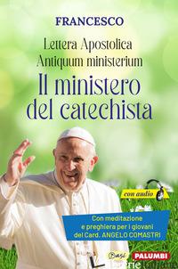 ANTIQUUM MINISTERIUM. LETTERA APOSTOLICA. IL MINISTERO DEL CATECHISTA. CON MEDIT - FRANCESCO (JORGE MARIO BERGOGLIO)