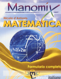 MANOMIX DI MATEMATICA. FORMULARIO COMPLETO - D'ANTONIO NICOLA