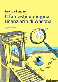 FANTASTICO ENIGMA FINANZIARIO DI ANCONA (IL) - BONANNI LORENZO
