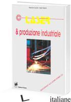 LASER E PRODUZIONE INDUSTRIALE - CUCCHI M. (CUR.); VALENTI S. (CUR.)
