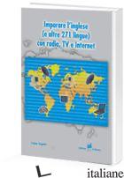 IMPARARE L'INGLESE (E ALTRE 271 LINGUE) CON RADIO, TV E INTERNET - TAGETTI FABIO
