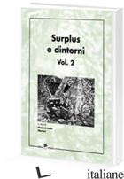 SURPLUS E DINTORNI. VOL. 2 - MORONI GIANCARMELO