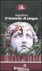 D'ARMONIA, DI SANGUE - AQUILINO