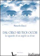 DAL CIELO NEI TUOI OCCHI - RACCI MANUELA; VITALI P. (CUR.)