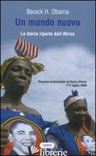 MONDO NUOVO. LA STORIA RIPARTE DALL'AFRICA. TESTO A FRONTE INGLESE (UN) - OBAMA BARACK