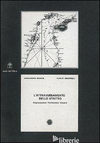 ATTRAVERSAMENTO DELLO STRETTO (L') - BIANCHI ALESSANDRO; VENDITTELLI MANLIO