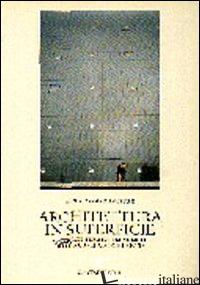 ARCHITETTURA IN SUPERFICIE. MATERIALI, FIGURE E TECNOLOGIE DELLE NUOVE FACCIATE  - COLAFRANCESCHI DANIELA