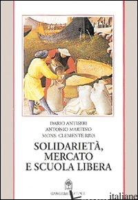 SOLIDARIETA', MERCATO E SCUOLA LIBERA - ANTISERI DARIO; MARTINO ANTONIO