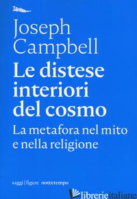 DISTESE INTERIORI DEL COSMO. LA METAFORA NEL MITO E NELLA RELIGIONE (LE) - CAMPBELL JOSEPH