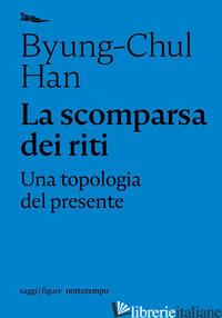 SCOMPARSA DEI RITI. UNA TOPOLOGIA DEL PRESENTE (LA) - HAN BYUNG-CHUL