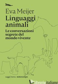 LINGUAGGI ANIMALI. LE CONVERSAZIONI SEGRETE DEL MONDO VIVENTE - MEIJER EVA
