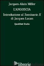 ANGOSCIA. INTRODUZIONE AL SEMINARIO 10° DI JACQUES LACAN (L') - MILLER JACQUES-ALAIN; DI CIACCIA A. (CUR.)