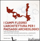 CAMPI FLEGREI. L'ARCHITETTURA PER I PAESAGGI ARCHEOLOGICI-THE PHLEGREAN FIELDS.  - MIANO P. (CUR.); IZZO F. (CUR.); PAGANO L. (CUR.)