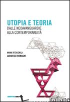 UTOPIA E TEORIA. DALLE NEOAVANGUARDIE ALLA CONTEMPORANEITA' - EMILI ANNA R.; ROMAGNI LUDOVICO