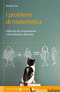 PROBLEMI DI MATEMATICA. DIFFICOLTA' DI COMPRENSIONE E FORMULAZIONE DEL TESTO (I) - ZAN ROSETTA