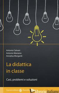 DIDATTICA IN CLASSE (LA) - CALVANI ANTONIO; MARZANO ANTONIO; MORGANTI ANNALISA