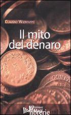 MITO DEL DENARO (IL) - WIDMANN CLAUDIO