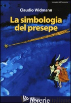 SIMBOLOGIA DEL PRESEPE (LA) - WIDMANN CLAUDIO