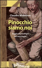 PINOCCHIO SIAMO NOI. SAGGIO DI PSICOLOGIA DEL NARCISISMO - WIDMANN CLAUDIO