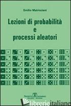 LEZIONI DI PROBABILITA' E PROCESSI ALEATORI - MATRICCIANI EMILIO