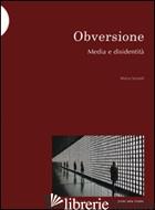OBVERSIONE. MEDIA E DISIDENTITA' - SENALDI MARCO