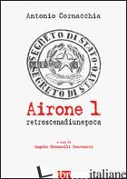 AIRONE 1. RETROSCENA DI UN'EPOCA - CORNACCHIA ANTONIO; GIANNELLI BENVENUTI A. (CUR.)