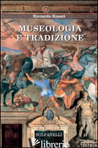 MUSEOLOGIA E TRADIZIONE - ROSATI RICCARDO