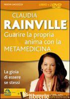 GUARIRE LA PROPRIA ANIMA CON LA METAMEDICINA. LA GIOIA DI ESSERE SE STESSI. 2 DV - RAINVILLE CLAUDIA